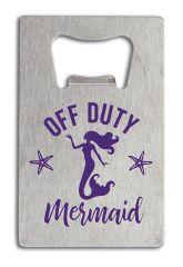 Credit Card Bottle Opener - Off Duty Mermaid